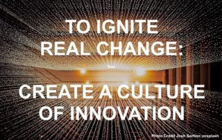 Saying - To Ignite Real Change Create a Culture of Innovation